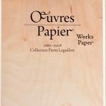 PIERRE LEGUILLON, Oeuvres Papier / Works Paper, 2008