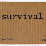 B. WURTZ, Survival, 1989 [exhibition card]