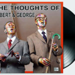GILBERT & GEORGE, The thoughts of Gilbert & George, 2016