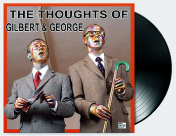 GILBERT and GEORGE, The thoughts of Gilbert & George, 2016
