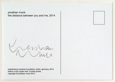 JONATHAN MONK, The distance between you and me, 2014 [signed postcard]