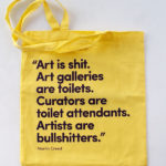 MARTIN CREED, Art is shit., 2017 [tote bag]