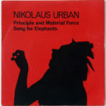 NICOLAUS URBAN, Principle and Material Force, Song for Elephants, 1983 [vinyl]